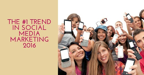 The 1 Trend in Social Media Marketing 2016