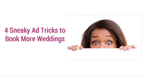 4 Sneaky Ad Tricks to Book More Weddings