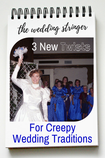 3 New Twists for Creepy Wedding Traditions